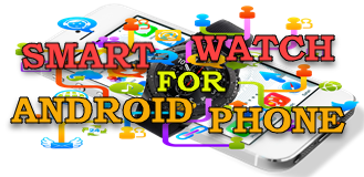 Smart Watch for Android Phone